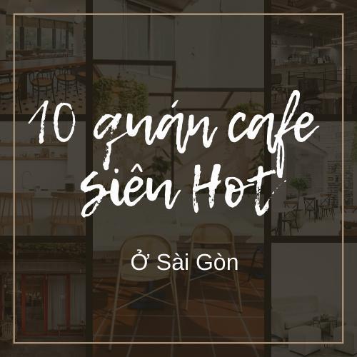 top 10 quán cafe có không gian siêu hot tại Sài Gòn