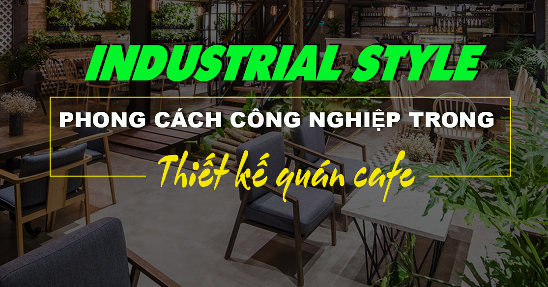phong-cach-thiet-ke-cong-nghiep-industrial-style-1